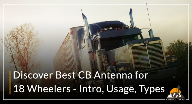 Discover Best CB Antenna for 18 Wheelers - Intro, Usage, Types