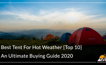 Best Tent For Hot Weather [Top 10] – An Ultimate Buying Guide 2020