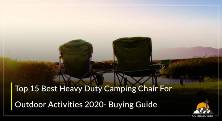 Top 15 Best Heavy Duty Camping Chair For Outdoor Activities 2020- Buying Guide