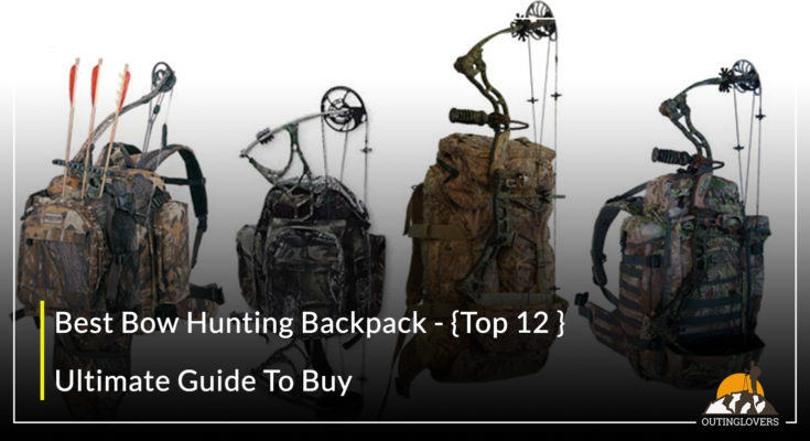 Best Bow Hunting Backpack – {Top 12 } Ultimate Guide To Buy