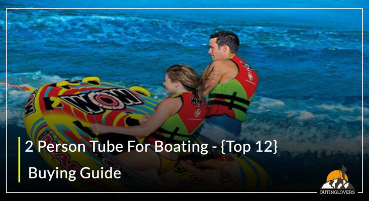 2 Person Tube For Boating - {Top 12} Buying Guide