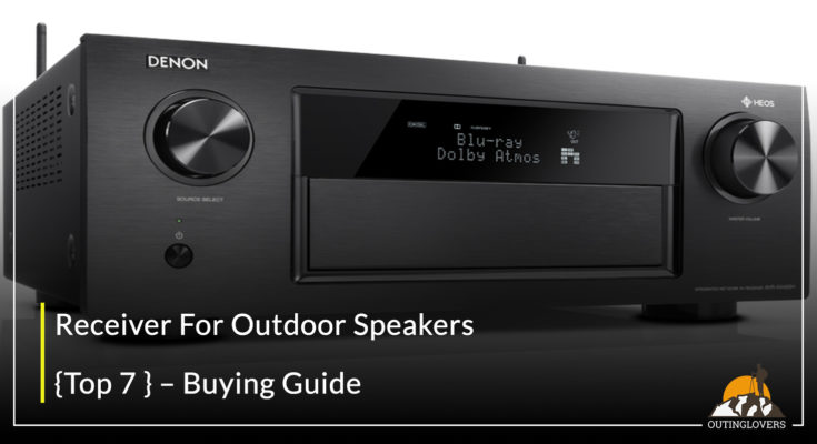Receiver For Outdoor Speakers {Top 7 } – Buying Guide