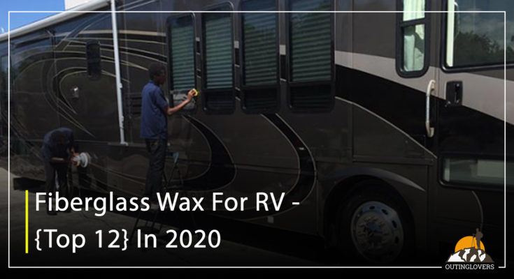 Fiberglass Wax For RV - {Top 12} In 2020